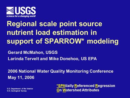 U.S. Department of the Interior U.S. Geological Survey Regional scale point source nutrient load estimation in support of SPARROW* modeling Gerard McMahon,