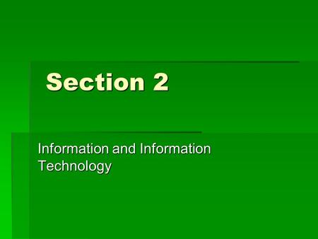 Section 2 Section 2 Information and Information Technology.