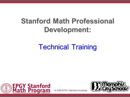IntroductionSlide #1 Stanford Math Professional Development: Technical Training © 2009 EPGY Stanford University.