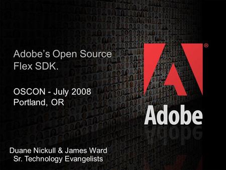 2006 Adobe Systems Incorporated. All Rights Reserved. 1 Adobe's Open Source Flex SDK. OSCON - July 2008 Portland, OR Duane Nickull & James Ward Sr. Technology.