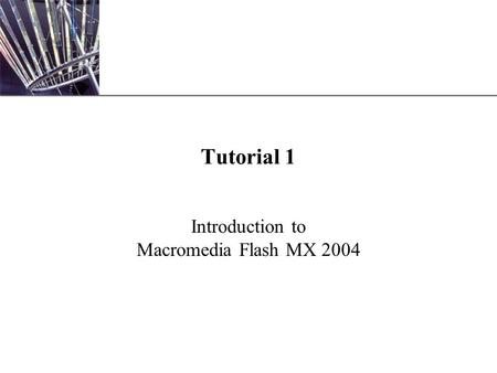 XP Tutorial 1 Introduction to Macromedia Flash MX 2004.