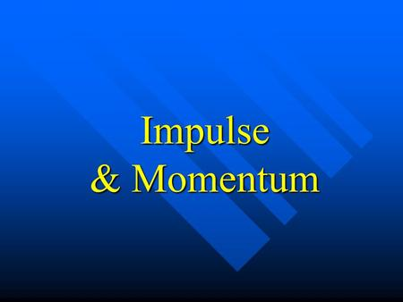 Impulse & Momentum. What is momentum? Momentum is a commonly used term in sports. A team that has the momentum is on the move and is going to take some.