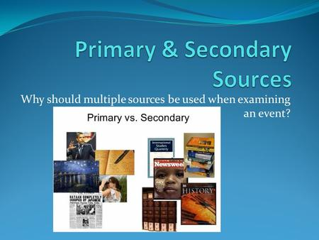 Why should multiple sources be used when examining an event?