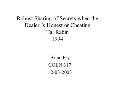 Robust Sharing of Secrets when the Dealer Is Honest or Cheating Tal Rabin 1994 Brian Fry COEN 317 12-03-2003.