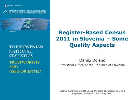 Register-Based Census 2011 in Slovenia – Some Quality Aspects Danilo Dolenc Statistical Office of the Republic of Slovenia UNECE-Eurostat Expert Group.