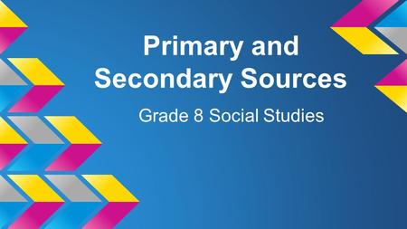 Primary and Secondary Sources Grade 8 Social Studies.