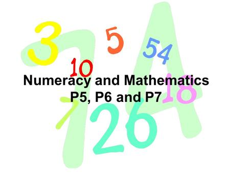 Numeracy and Mathematics P5, P6 and P7. Number and number processes Having determined which calculations are needed, I can solve problems involving whole.
