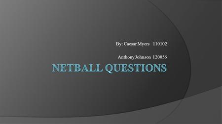 By: Caesar Myers 110102 Anthony Johnson 120056. How many thirds does the netball court has? A) 2 2 B) 3 3 C) 5 5 D) 4 4.