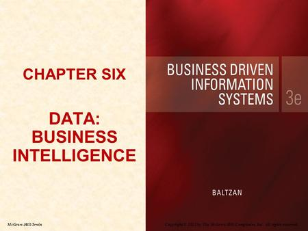 Copyright © 2012 by The McGraw-Hill Companies, Inc. All rights reserved. McGraw-Hill/Irwin CHAPTER SIX DATA: BUSINESS INTELLIGENCE.