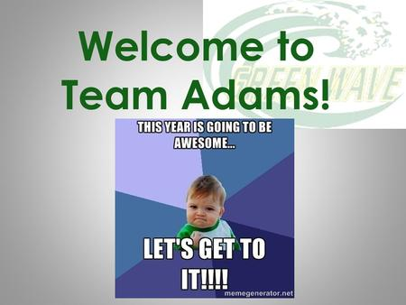 Welcome to Team Adams!. Anne-Marie Horvath Lisa Taipan LA / Social Studies Math / Science Our goals this year are driven by our desire to help your child.
