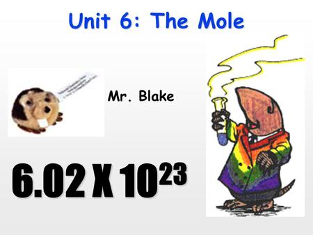 Unit 6: The Mole 6.02 X 10 23 Mr. Blake Review: Atomic Masses  Elements occur in nature as mixtures of isotopes.  <strong>Carbon</strong> =98.89% 12 C (6 p+, 6 n) 1.11%