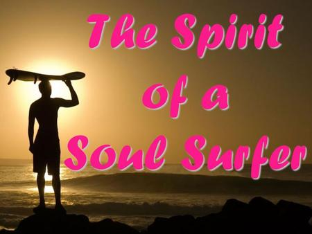The Spirit of a Soul Surfer. What Did Jesus Say About Evil?