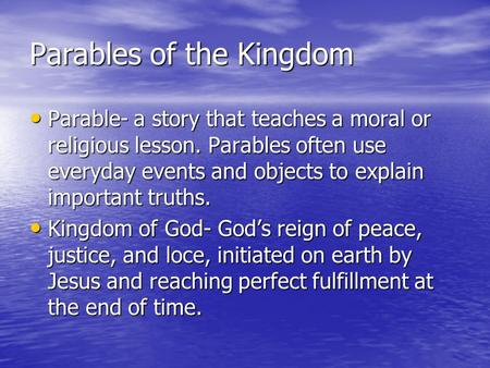Parables of the Kingdom Parable- a story that teaches a moral or religious lesson. Parables often use everyday events and objects to explain important.