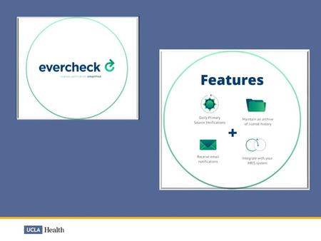 The EverCheck Process  A paperless system for license verification and ongoing monitoring  It only applies to licenses that have an online primary source.
