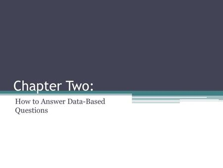 Chapter Two: How to Answer Data-Based Questions. Chapter Objective & TEKS Objective ▫Applying critical-thinking skills to organize and use information.