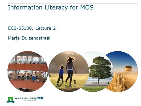 Information Literacy for MOS ECS-65100, Lecture 2 Marja Duizendstraal.