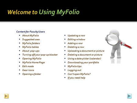 Content for Faculty Users  About MyFolio  Updating a row  Suggested uses  Editing window  MyFolio folders  Adding a row  MyFolio tables  Deleting.