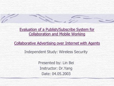 Evaluation of a Publish/Subscribe System for Collaboration and Mobile Working Collaborative Advertising over Internet with Agents Independent Study: Wireless.