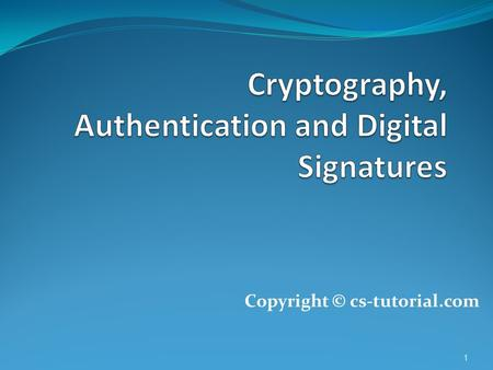 Cryptography, Authentication and Digital Signatures