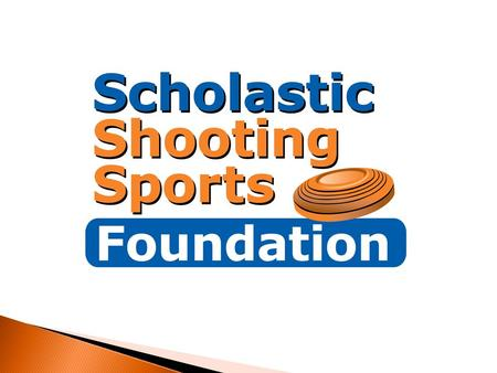 Scholastic Shooting Sports Foundation  Mission Statement  The Scholastic Shooting Sports Foundation exists to raise funding and other resources for.