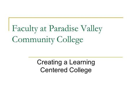 Creating a Learning Centered College Faculty at Paradise Valley Community College.