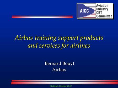 Stuttgart, October 2009 Airbus training support products and services for airlines Bernard Bouyt Bernard BouytAirbus.