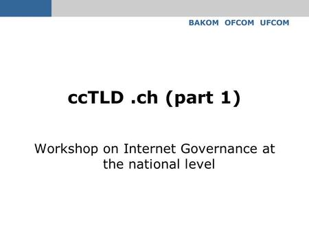 CcTLD.ch (part 1) Workshop on Internet Governance at the national level.