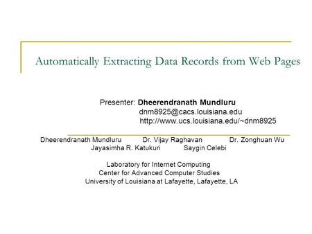 Automatically Extracting Data Records from Web Pages Presenter: Dheerendranath Mundluru