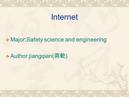 Internet  Major:Safety science and engineering  Author:jiangqian( 蒋乾 )