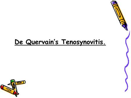 De Quervain's Tenosynovitis.. Contents  The definition of De Quervain's Tenosynovitis.  Incidence of De Quervaain's Tenosynovitis.  Causes of De Quervain's.