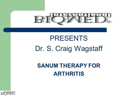 PRESENTS Dr. S. Craig Wagstaff SANUM THERAPY FOR ARTHRITIS.