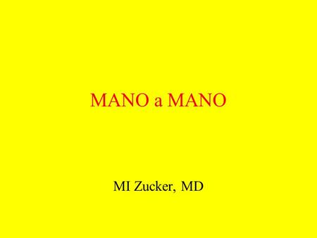 MANO a MANO MI Zucker, MD. A dr Z Lecture On… Injuries and some other stuff of the HAND.