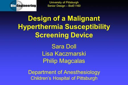 Design of a Malignant Hyperthermia Susceptibility Screening Device Sara Doll Lisa Kaczmarski Philip Magcalas Department of Anesthesiology Children's Hospital.