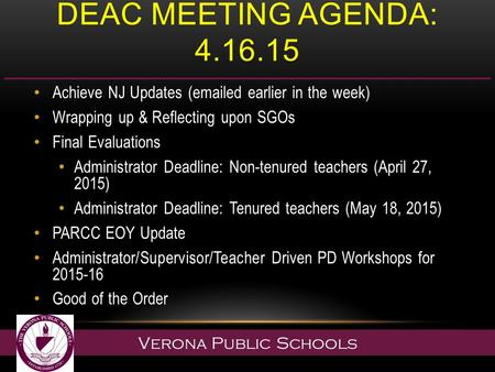 Verona Public Schools DEAC MEETING AGENDA: 4.16.15 Achieve NJ Updates (emailed earlier in the week) Wrapping up & Reflecting upon SGOs Final Evaluations.