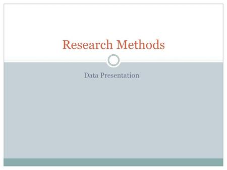 Data Presentation Research Methods. Data Presentation: Figures and Tables Consider your audience. The reader should understand (generally) the figure.