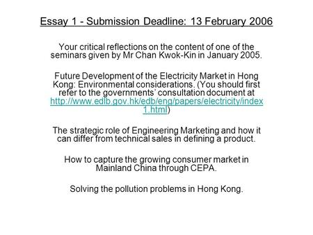 Essay 1 - Submission Deadline: 13 February 2006 Your critical reflections on the content of one of the seminars given by Mr Chan Kwok-Kin in January 2005.