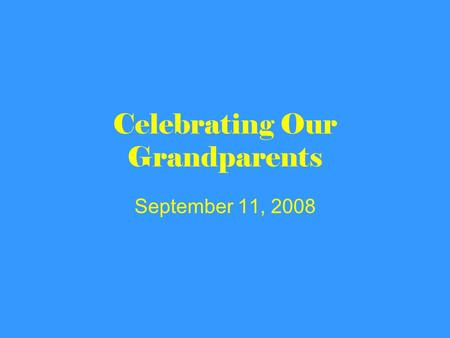 Celebrating Our Grandparents September 11, 2008. Reed Lewis.