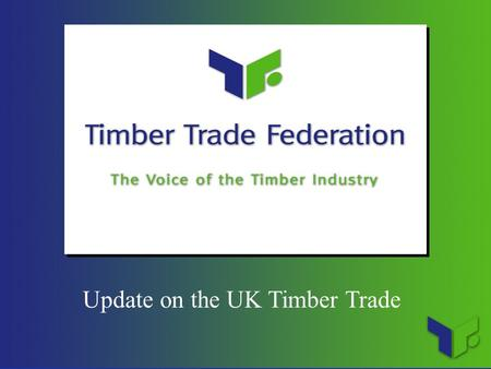 Update on the UK Timber Trade. Presentation 1.UK Trade latest 2.Responsible Purchasing 3.Bintangor and the Chinese connection 4.More words 5.More action.