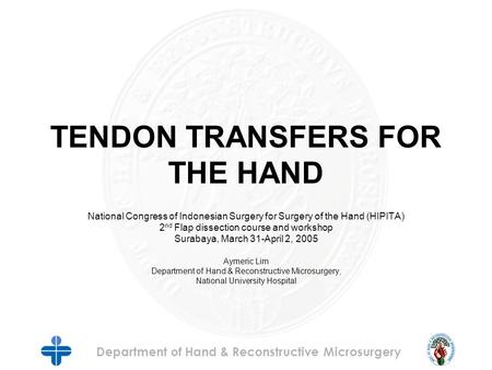 Department of Hand & Reconstructive Microsurgery TENDON TRANSFERS FOR THE HAND National Congress of Indonesian Surgery for Surgery of the Hand (HIPITA)
