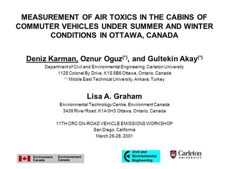MEASUREMENT OF AIR TOXICS IN THE CABINS OF COMMUTER VEHICLES UNDER SUMMER AND WINTER CONDITIONS IN OTTAWA, CANADA Deniz Karman, Oznur Oguz (*), and Gultekin.