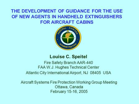 Louise C. Speitel Fire Safety Branch AAR-440 FAA W.J. Hughes Technical Center Atlantic City International Airport, NJ 08405 USA THE DEVELOPMENT OF GUIDANCE.