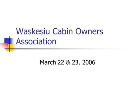 Waskesiu Cabin Owners Association March 22 & 23, 2006.