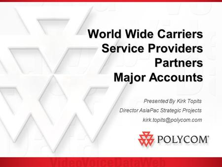 World Wide Carriers Service Providers Partners Major Accounts Presented By Kirk Topits Director AsiaPac Strategic Projects