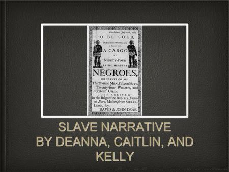 SLAVE NARRATIVE BY DEANNA, CAITLIN, AND KELLY. Connection For our storyboard: All these slaves came from the same plantation and all their parents were.