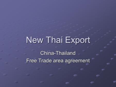 New Thai Export China-Thailand Free Trade area agreement.