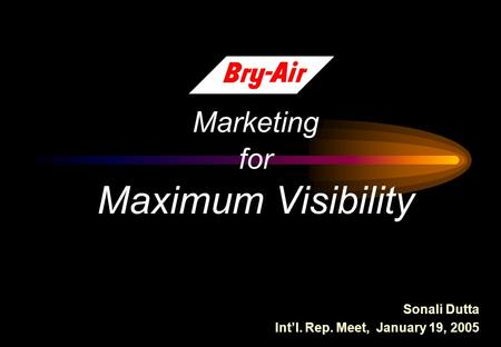 Marketing for Maximum Visibility Sonali Dutta Int'l. Rep. Meet, January 19, 2005.