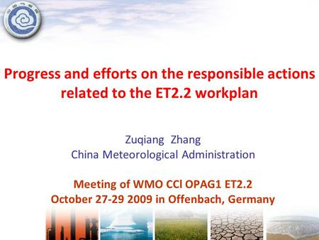 Progress and efforts on the responsible actions related to the ET2.2 workplan Zuqiang Zhang China Meteorological Administration Meeting of WMO CCl OPAG1.