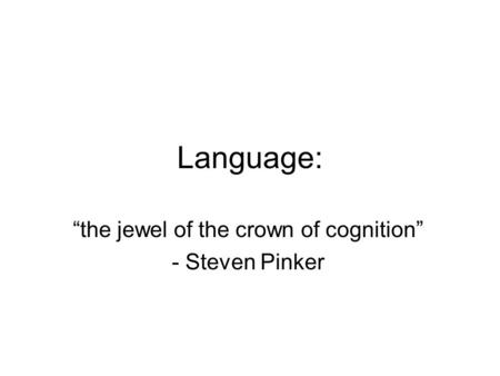 """the jewel of the crown of cognition"" - Steven Pinker"