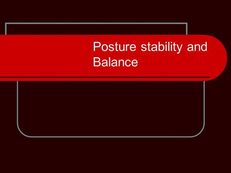 "Posture stability and Balance. Posture Principles Definition of ""good"" posture Examples of poor posture."