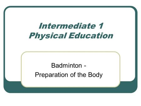 Intermediate 1 Physical Education Badminton - Preparation of the Body.